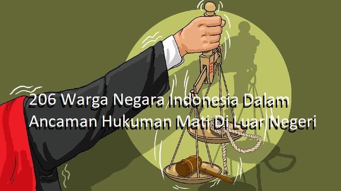 206 Warga Negara Indonesia Dalam Ancaman Hukuman Mati Di Luar Negeri
